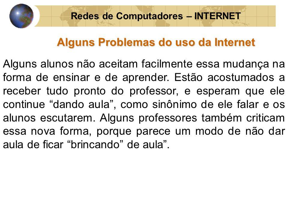 Redes de Computadores – INTERNET Alguns Problemas do uso da Internet