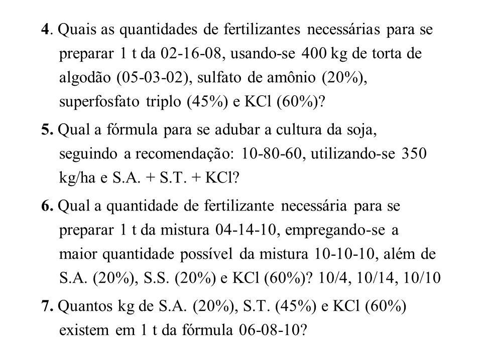 4. Quais as quantidades de fertilizantes necessárias para se preparar 1 t da 02-16-08, usando-se 400 kg de torta de algodão (05-03-02), sulfato de amônio (20%), superfosfato triplo (45%) e KCl (60%)