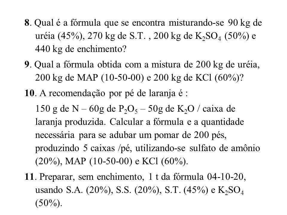 8. Qual é a fórmula que se encontra misturando-se 90 kg de uréia (45%), 270 kg de S.T. , 200 kg de K2SO4 (50%) e 440 kg de enchimento