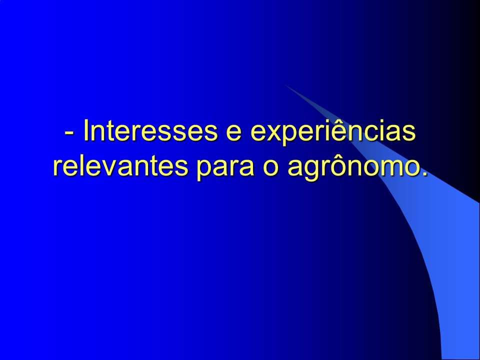 - Interesses e experiências relevantes para o agrônomo.