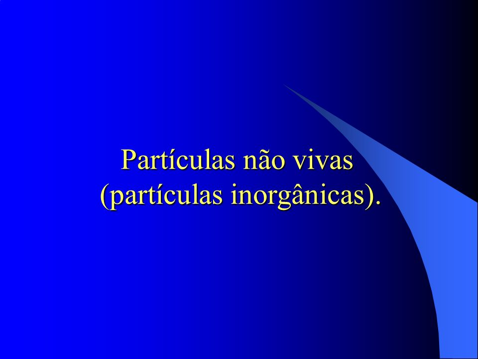 (partículas inorgânicas).
