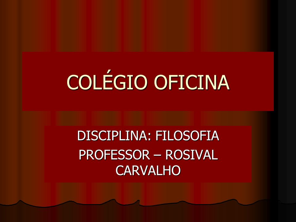 DISCIPLINA: FILOSOFIA PROFESSOR – ROSIVAL CARVALHO