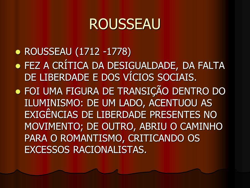 ROUSSEAUROUSSEAU (1712 -1778) FEZ A CRÍTICA DA DESIGUALDADE, DA FALTA DE LIBERDADE E DOS VÍCIOS SOCIAIS.