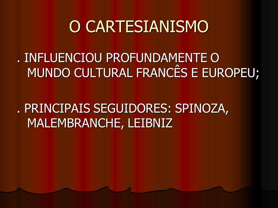 O CARTESIANISMO . INFLUENCIOU PROFUNDAMENTE O MUNDO CULTURAL FRANCÊS E EUROPEU; .