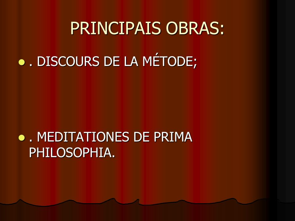 PRINCIPAIS OBRAS: . DISCOURS DE LA MÉTODE;