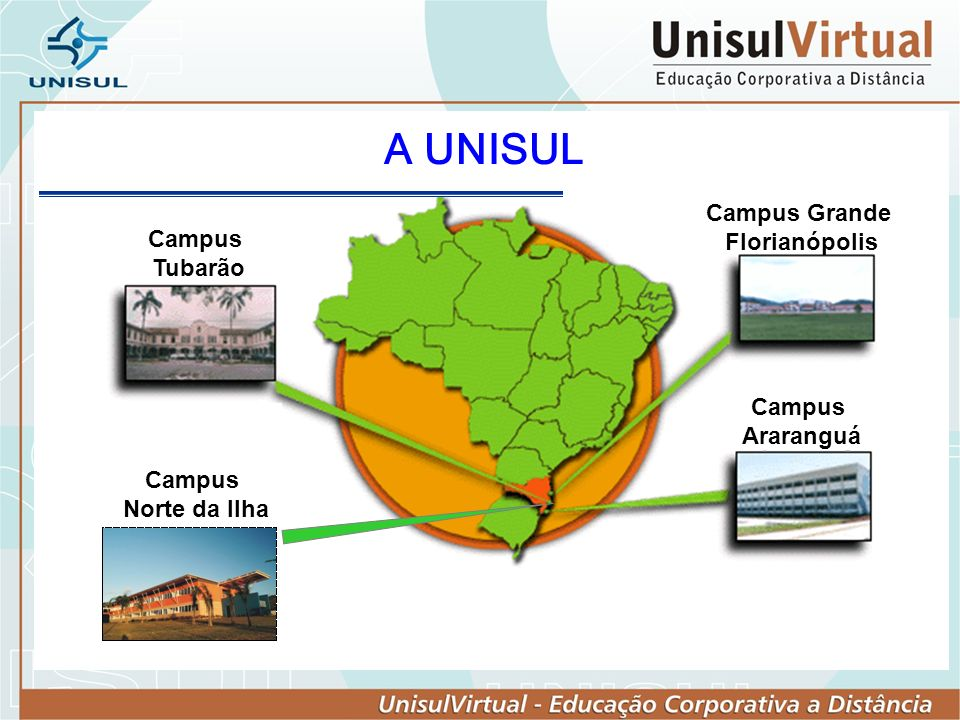 A UNISUL Campus Grande Florianópolis Campus Tubarão Araranguá