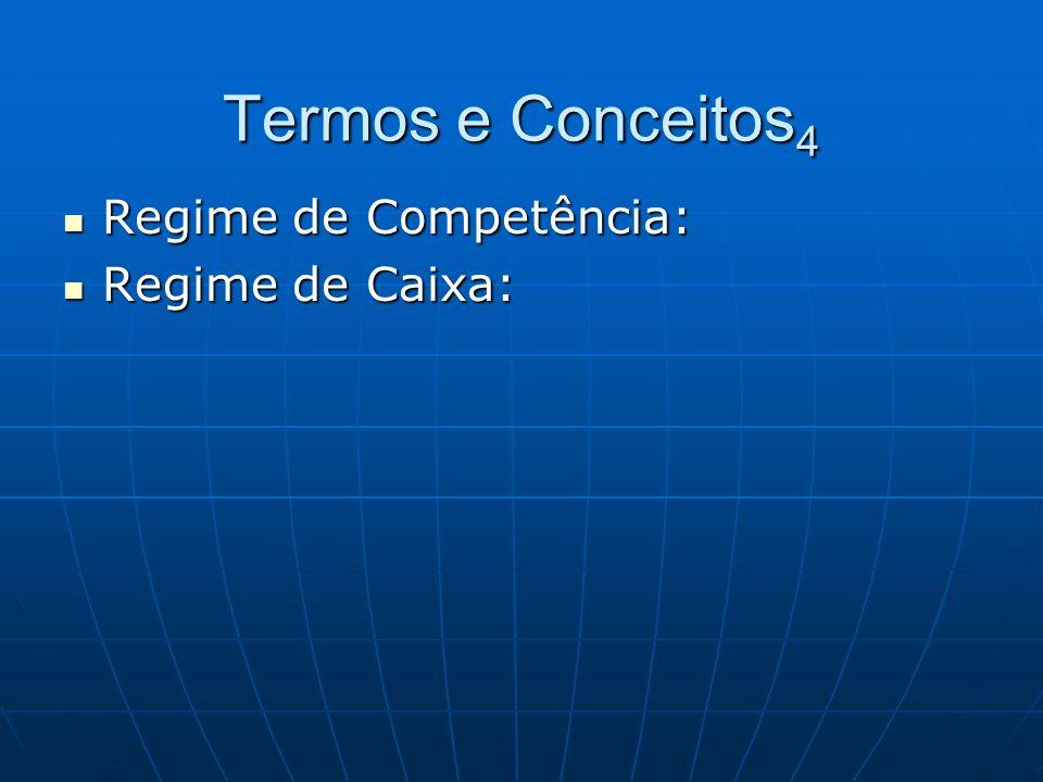 Termos e Conceitos4 Regime de Competência: Regime de Caixa: