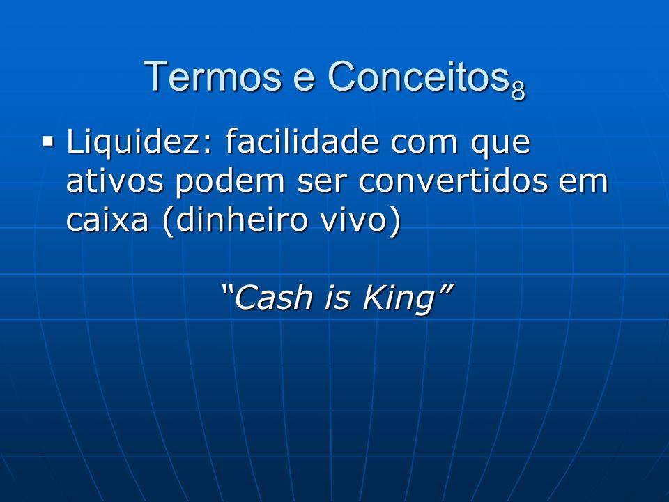 Termos e Conceitos8 Liquidez: facilidade com que ativos podem ser convertidos em caixa (dinheiro vivo)