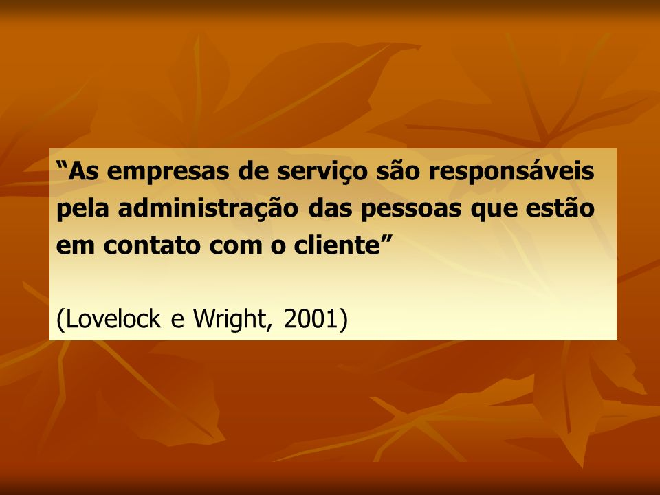 As empresas de serviço são responsáveis pela administração das pessoas que estão em contato com o cliente