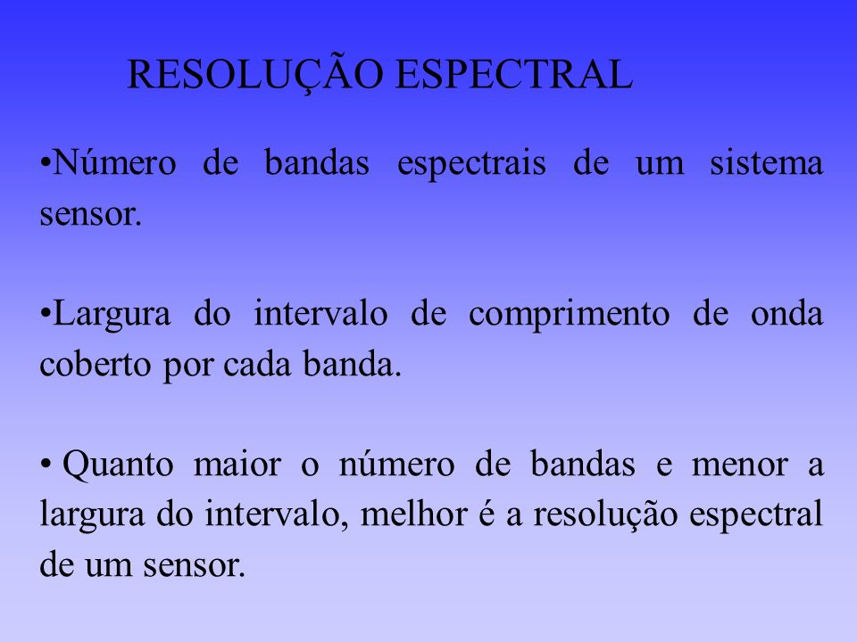 RESOLUÇÃO ESPECTRAL Número de bandas espectrais de um sistema sensor.