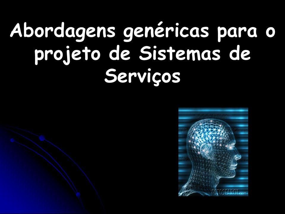 Abordagens genéricas para o projeto de Sistemas de Serviços