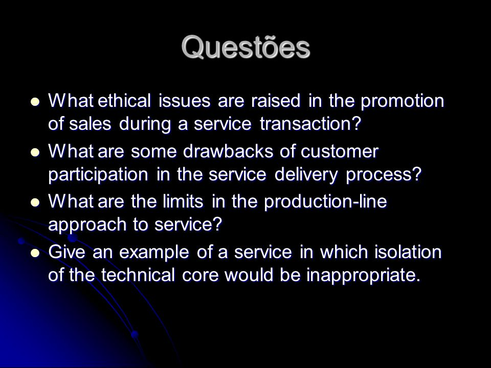 Questões What ethical issues are raised in the promotion of sales during a service transaction