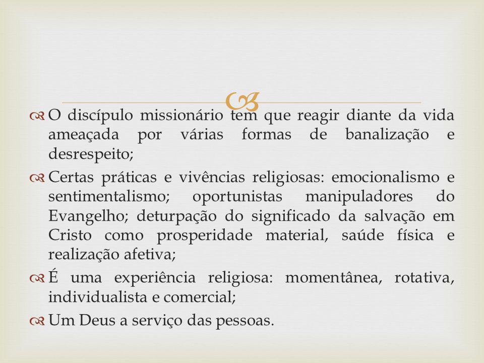 O discípulo missionário tem que reagir diante da vida ameaçada por várias formas de banalização e desrespeito;