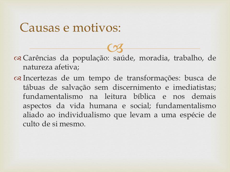 Causas e motivos: Carências da população: saúde, moradia, trabalho, de natureza afetiva;