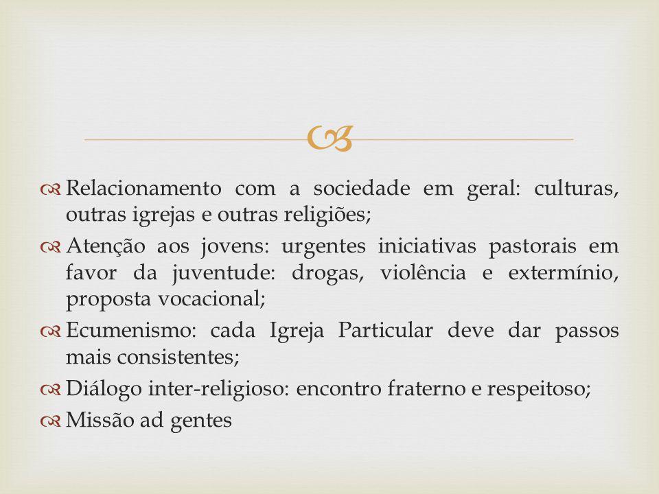 Relacionamento com a sociedade em geral: culturas, outras igrejas e outras religiões;