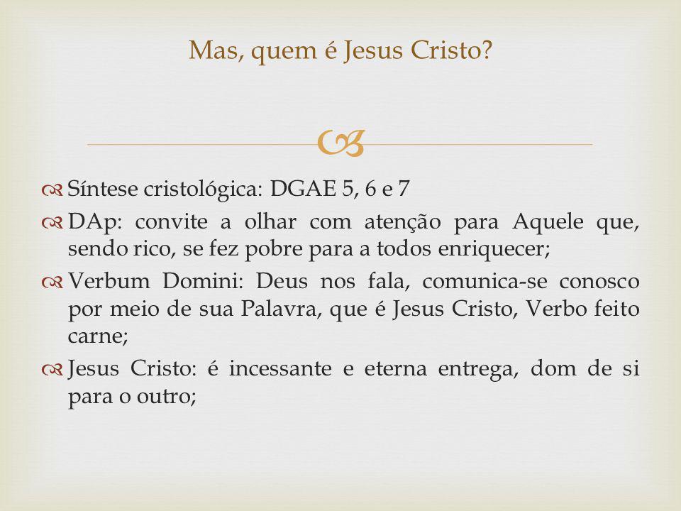 Mas, quem é Jesus Cristo Síntese cristológica: DGAE 5, 6 e 7