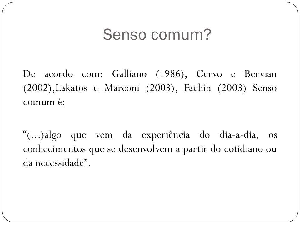Senso comum De acordo com: Galliano (1986), Cervo e Bervian (2002),Lakatos e Marconi (2003), Fachin (2003) Senso comum é: