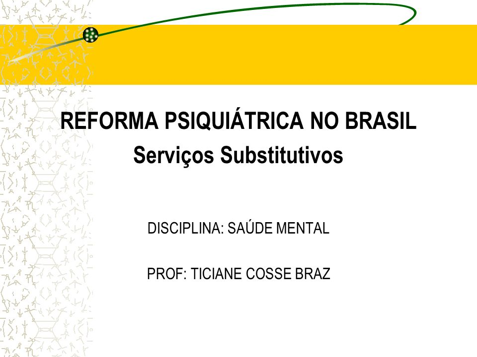 REFORMA PSIQUIÁTRICA NO BRASIL Serviços Substitutivos