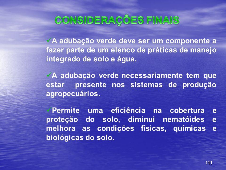 CONSIDERAÇÕES FINAIS A adubação verde deve ser um componente a fazer parte de um elenco de práticas de manejo integrado de solo e água.