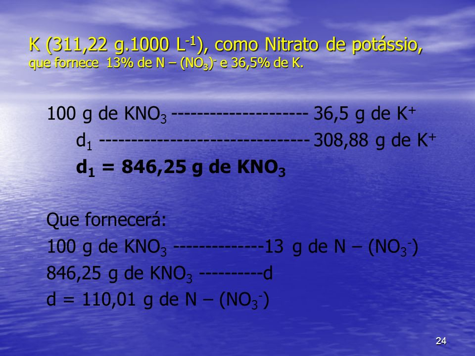K (311,22 g.1000 L-1), como Nitrato de potássio, que fornece 13% de N – (NO3)- e 36,5% de K.