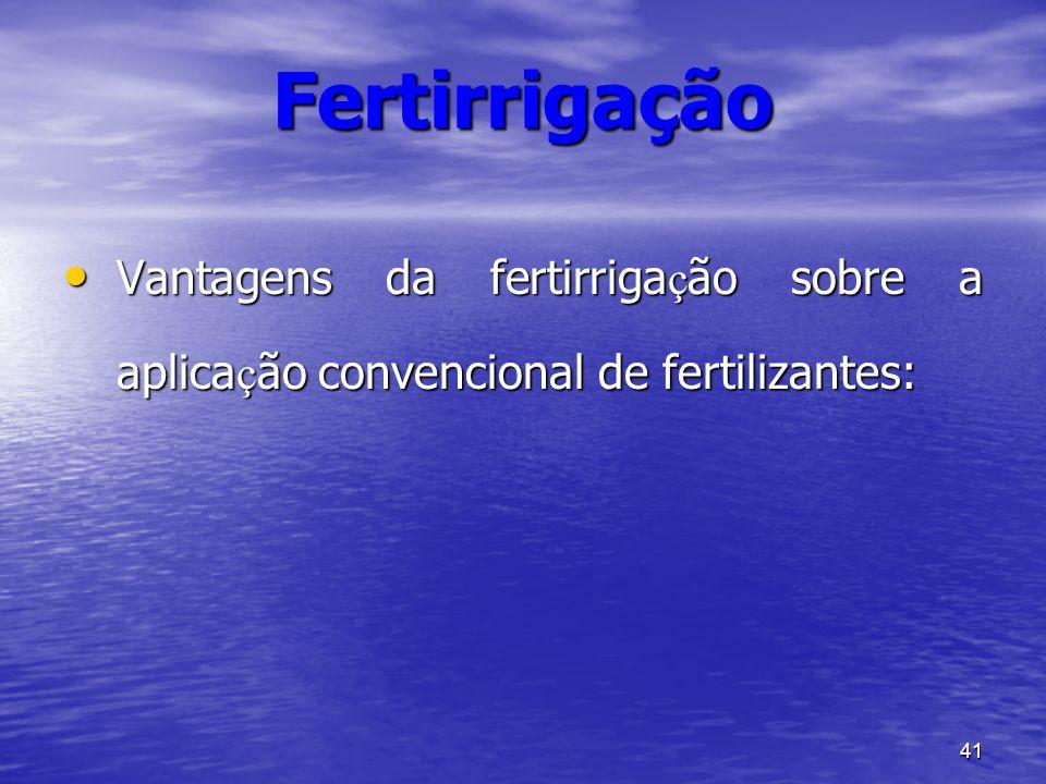 Fertirrigação Vantagens da fertirrigação sobre a aplicação convencional de fertilizantes: