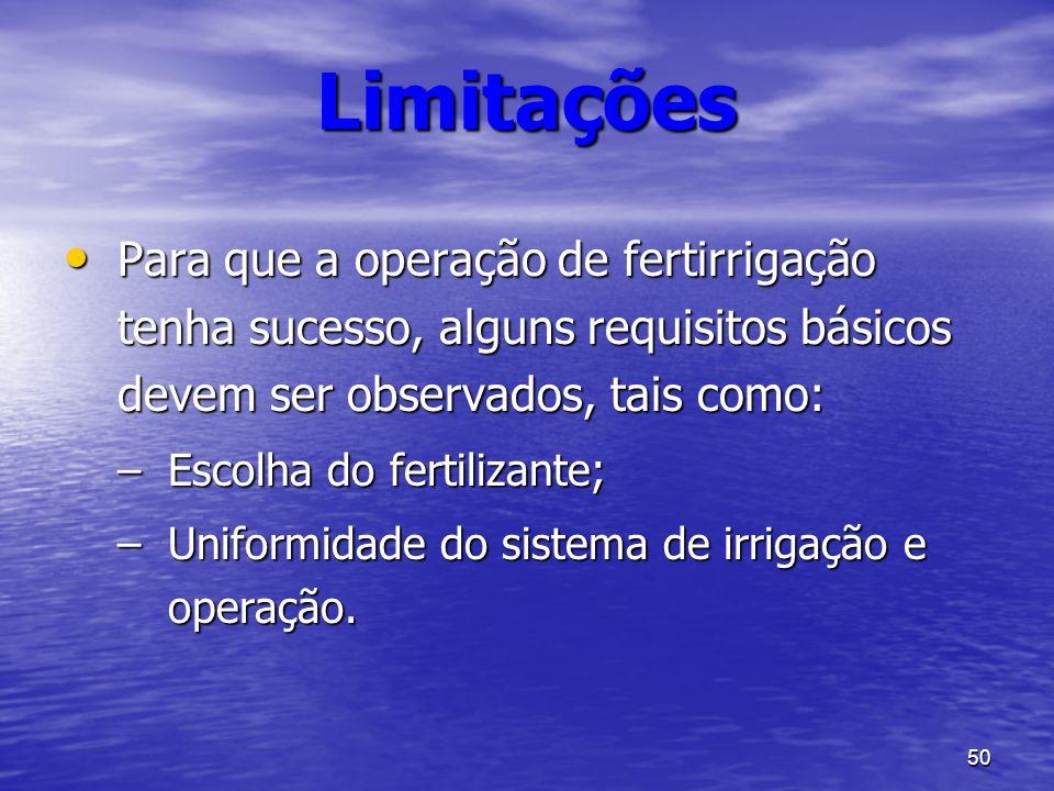 LimitaçõesPara que a operação de fertirrigação tenha sucesso, alguns requisitos básicos devem ser observados, tais como: