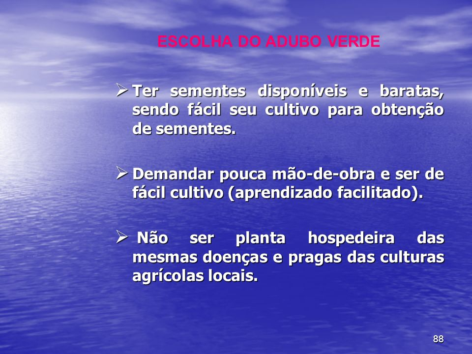 ESCOLHA DO ADUBO VERDE Ter sementes disponíveis e baratas, sendo fácil seu cultivo para obtenção de sementes.