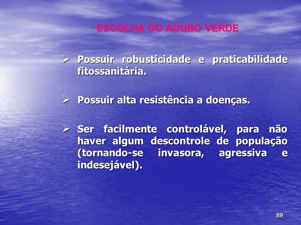 Possuir robusticidade e praticabilidade fitossanitária.