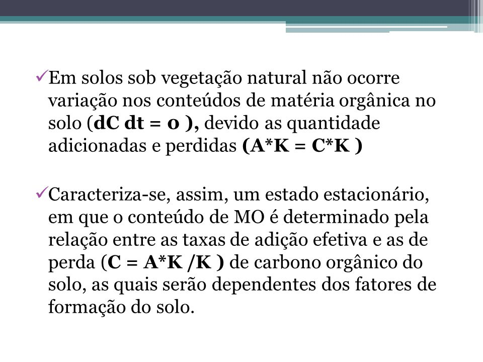 Em solos sob vegetação natural não ocorre variação nos conteúdos de matéria orgânica no solo (dC dt = 0 ), devido as quantidade adicionadas e perdidas (A*K = C*K )