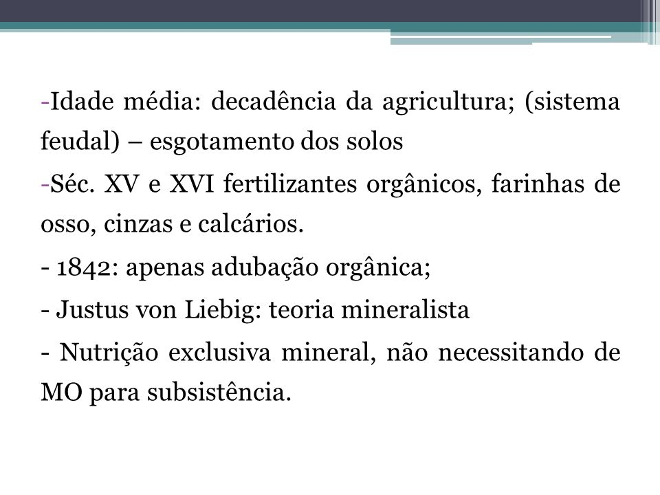 Idade média: decadência da agricultura; (sistema feudal) – esgotamento dos solos