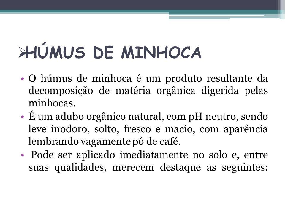 HÚMUS DE MINHOCA O húmus de minhoca é um produto resultante da decomposição de matéria orgânica digerida pelas minhocas.