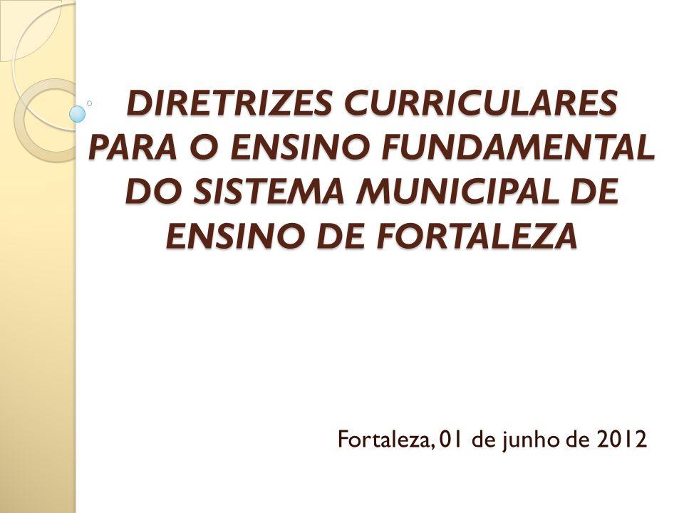 DIRETRIZES CURRICULARES PARA O ENSINO FUNDAMENTAL DO SISTEMA MUNICIPAL DE ENSINO DE FORTALEZA