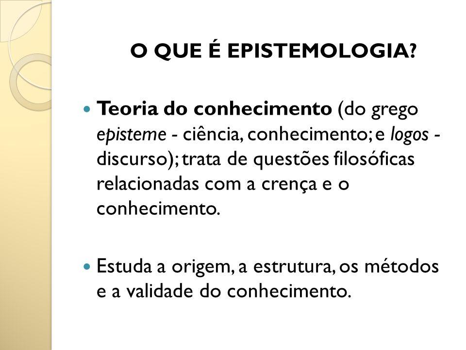 O QUE É EPISTEMOLOGIA