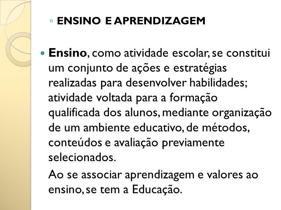 Ao se associar aprendizagem e valores ao ensino, se tem a Educação.
