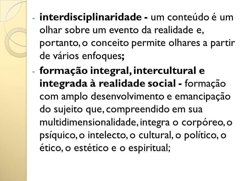 interdisciplinaridade - um conteúdo é um olhar sobre um evento da realidade e, portanto, o conceito permite olhares a partir de vários enfoques;