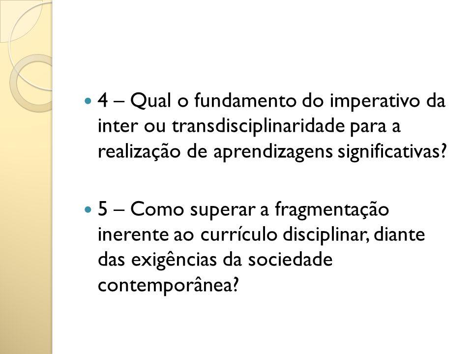 4 – Qual o fundamento do imperativo da inter ou transdisciplinaridade para a realização de aprendizagens significativas