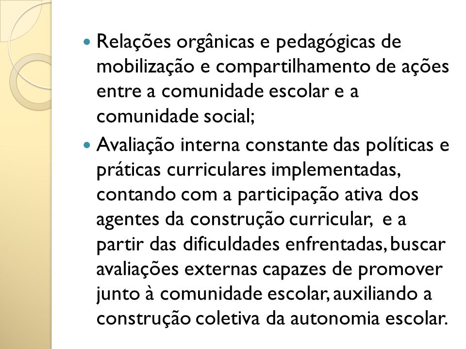 Relações orgânicas e pedagógicas de mobilização e compartilhamento de ações entre a comunidade escolar e a comunidade social;