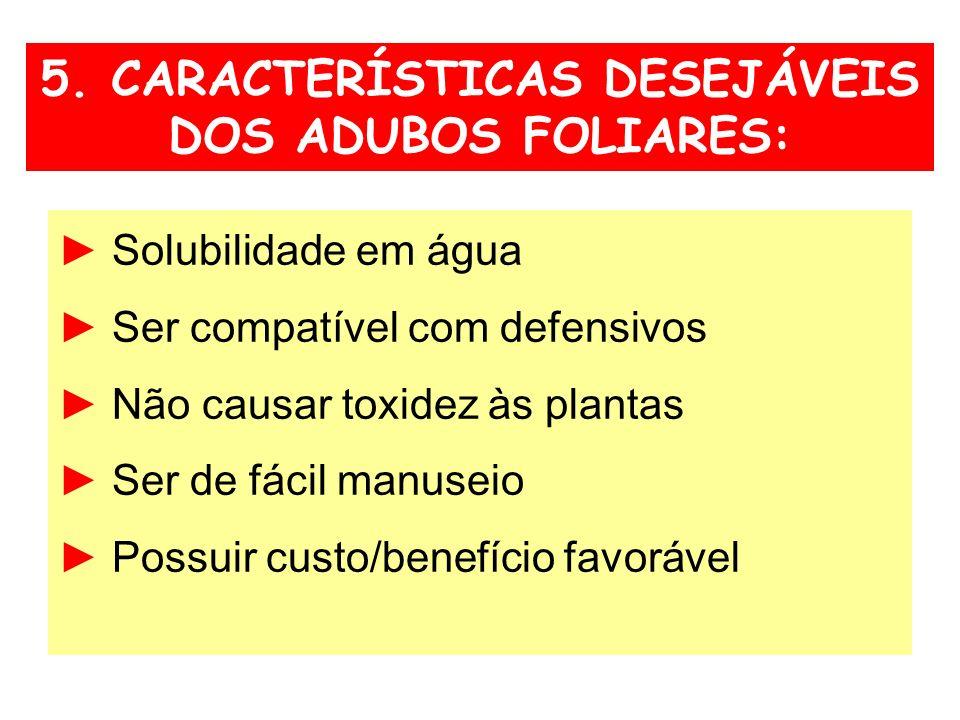5. CARACTERÍSTICAS DESEJÁVEIS DOS ADUBOS FOLIARES: