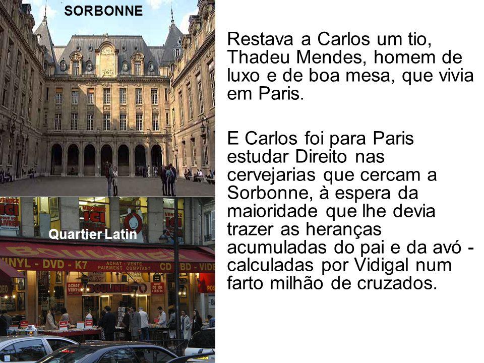 SORBONNE Restava a Carlos um tio, Thadeu Mendes, homem de luxo e de boa mesa, que vivia em Paris.