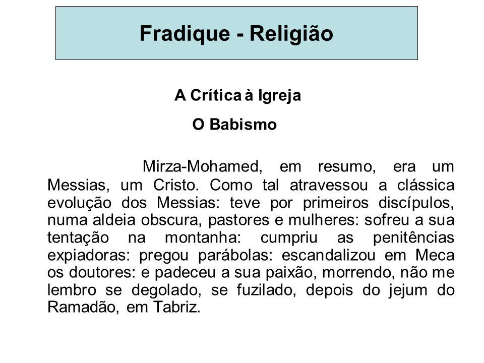 Fradique - ReligiãoA Crítica à Igreja. O Babismo.