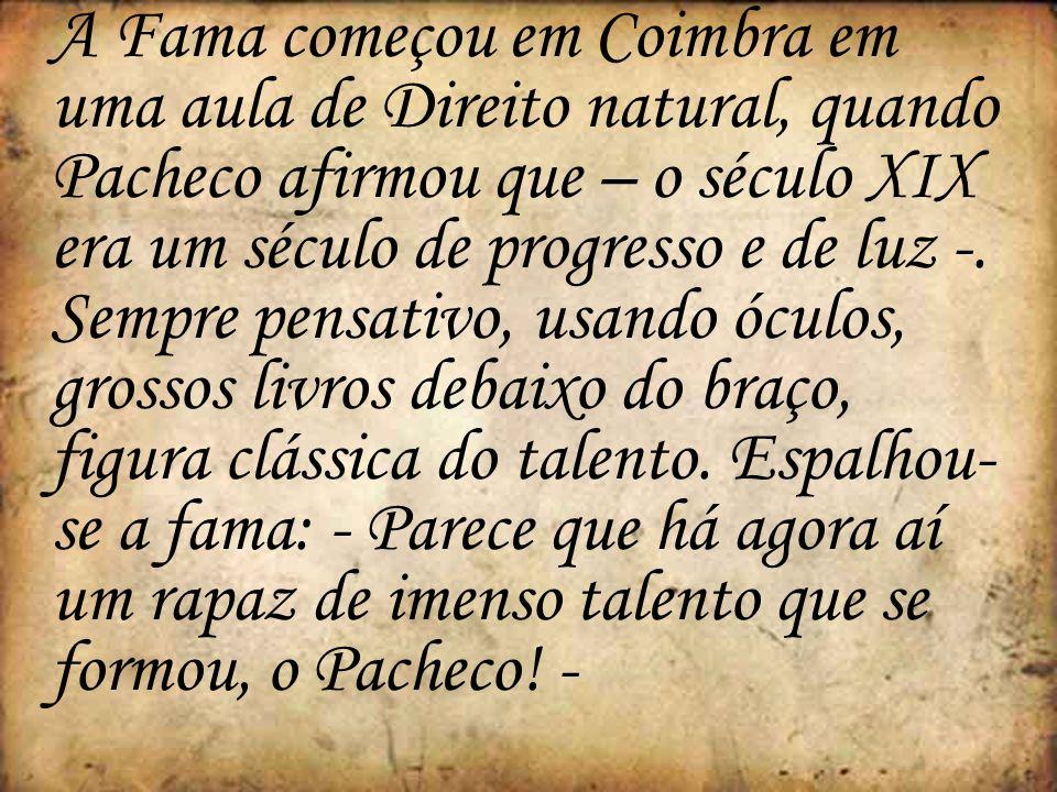 A Fama começou em Coimbra em uma aula de Direito natural, quando Pacheco afirmou que – o século XIX era um século de progresso e de luz -.