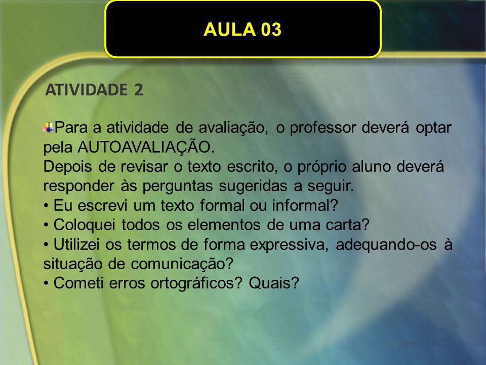 AULA 03 ATIVIDADE 2. Para a atividade de avaliação, o professor deverá optar pela AUTOAVALIAÇÃO.