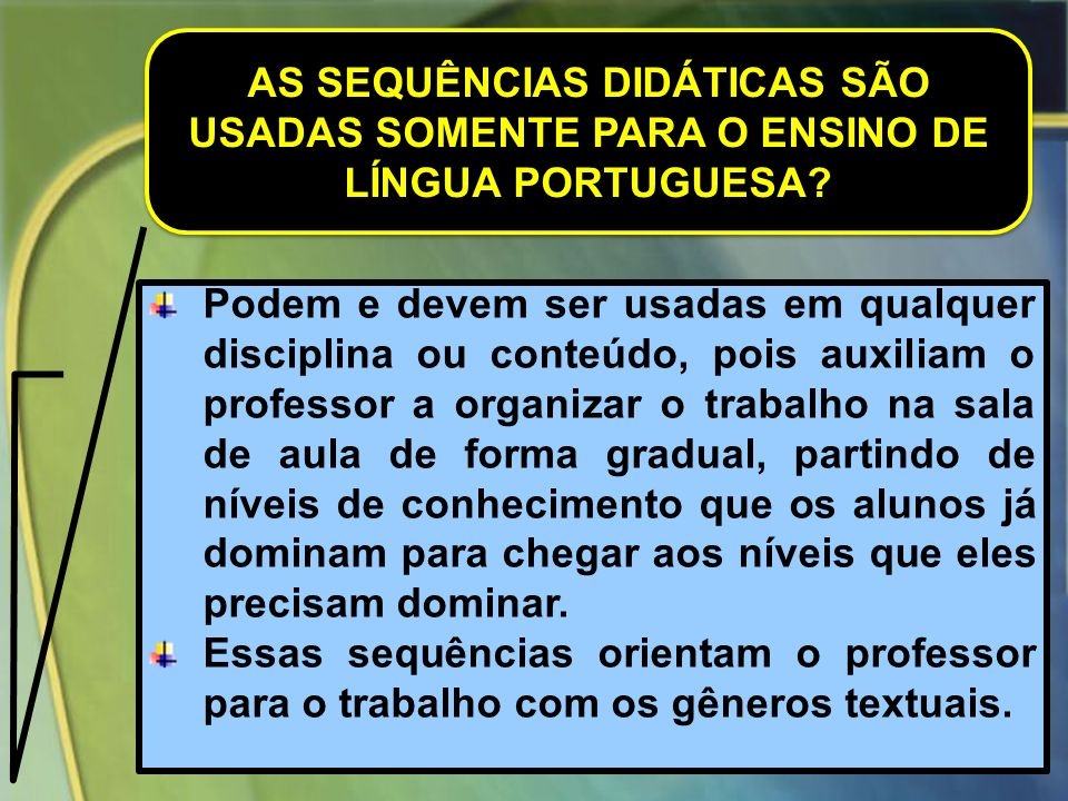AS SEQUÊNCIAS DIDÁTICAS SÃO USADAS SOMENTE PARA O ENSINO DE LÍNGUA PORTUGUESA