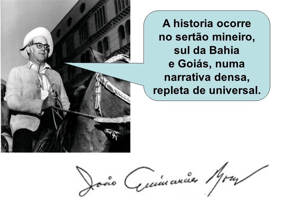 sul da Bahia e Goiás, numa narrativa densa, repleta de universal.