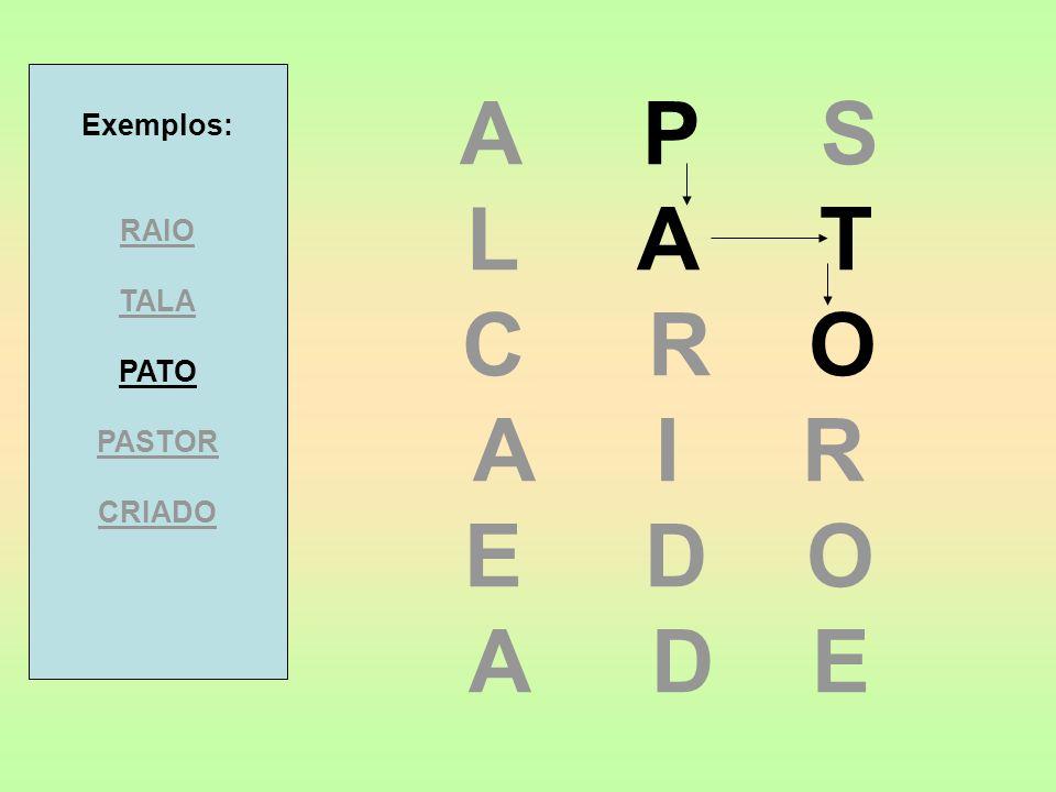 A P S L A T C R O A I R E D O A D E Exemplos: RAIO TALA PATO PASTOR