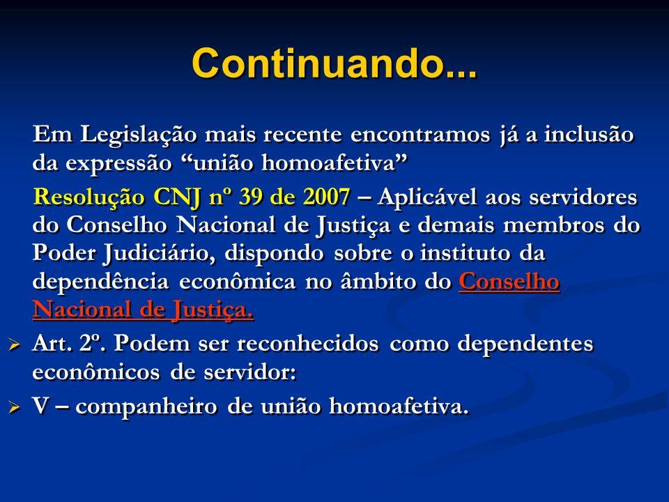 Continuando... Em Legislação mais recente encontramos já a inclusão da expressão união homoafetiva