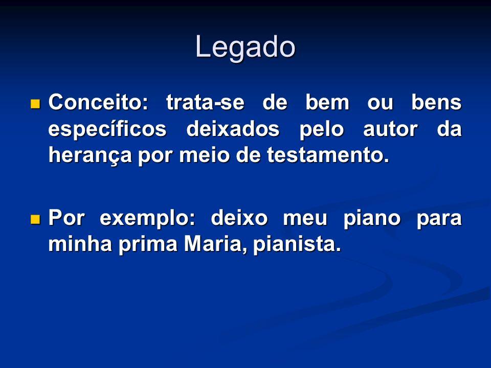 LegadoConceito: trata-se de bem ou bens específicos deixados pelo autor da herança por meio de testamento.