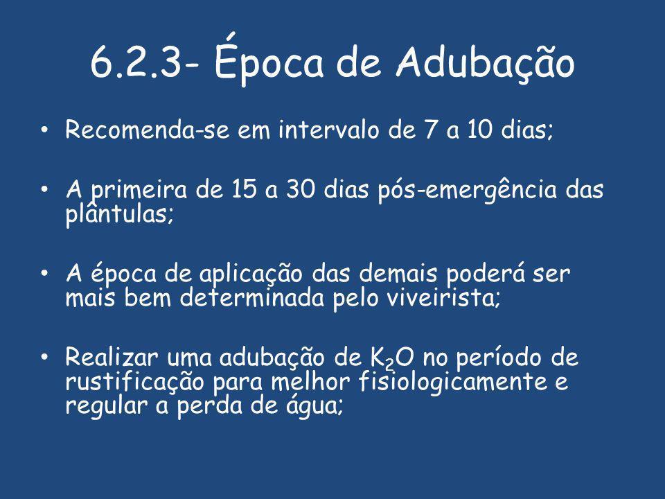 6.2.3- Época de Adubação Recomenda-se em intervalo de 7 a 10 dias;