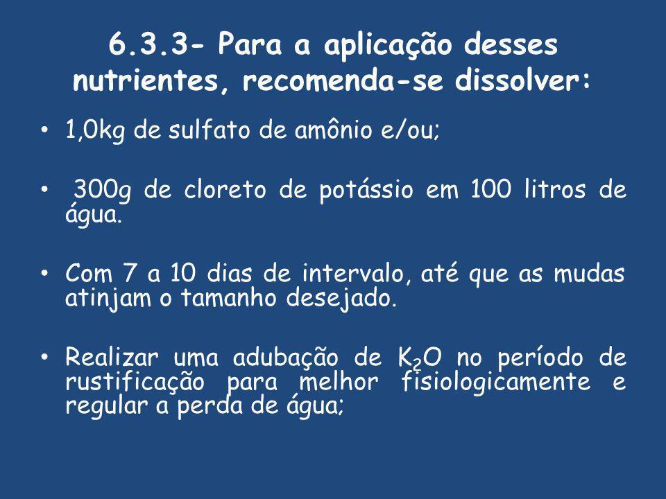 6.3.3- Para a aplicação desses nutrientes, recomenda-se dissolver: