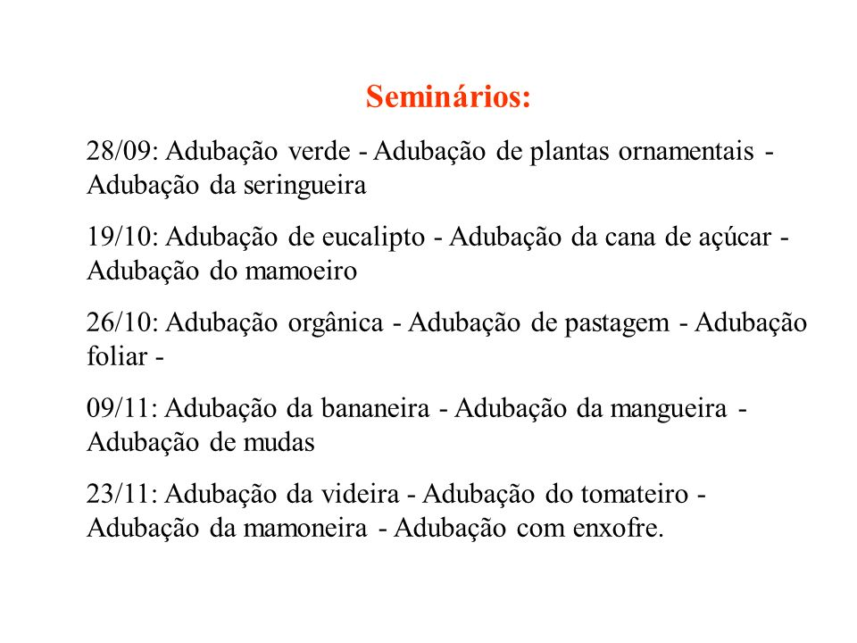 Seminários: 28/09: Adubação verde - Adubação de plantas ornamentais - Adubação da seringueira.